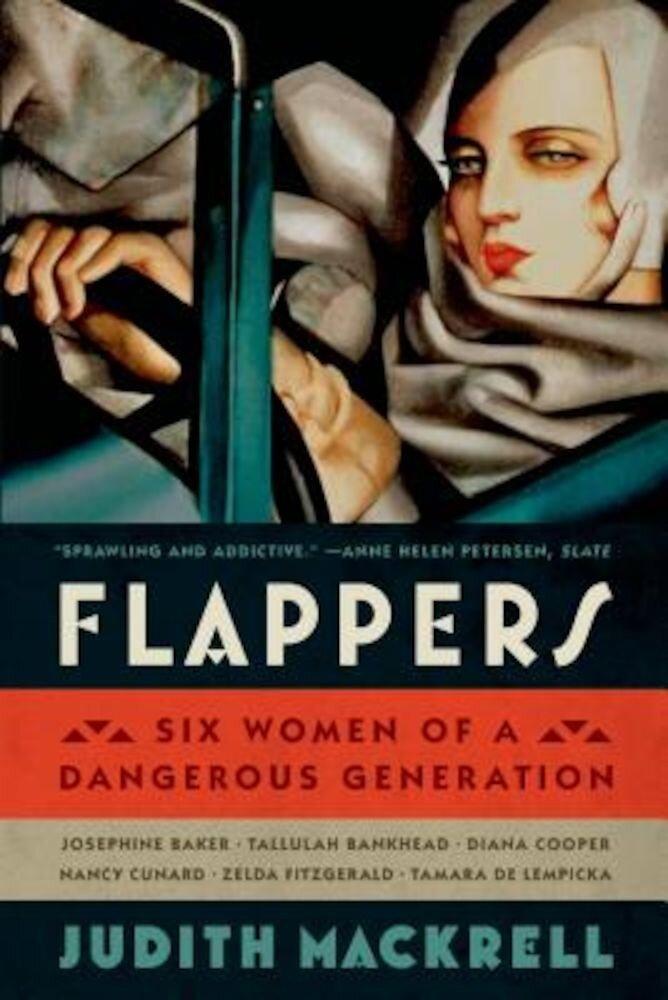 Flappers: Six Women of a Dangerous Generation, Paperback