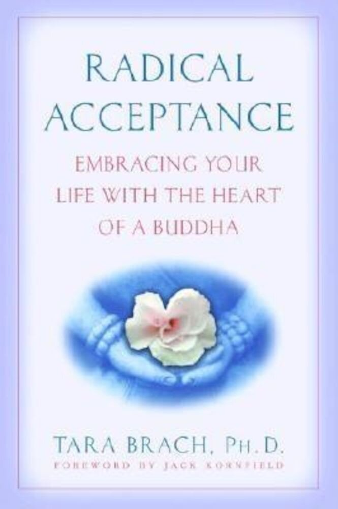 Radical Acceptance: Embracing Your Life with the Heart of a Buddha, Paperback