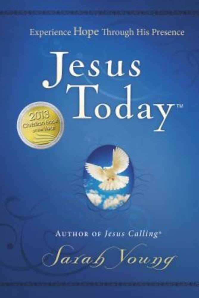 Jesus Today: Experience Hope Through His Presence, Hardcover