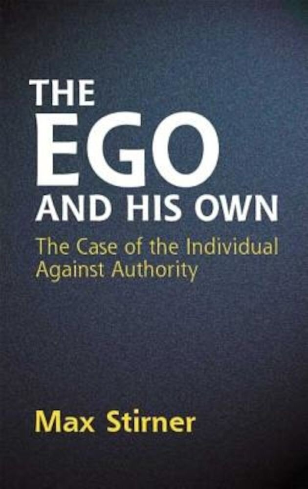 The Ego and His Own: The Case of the Individual Against Authority, Paperback