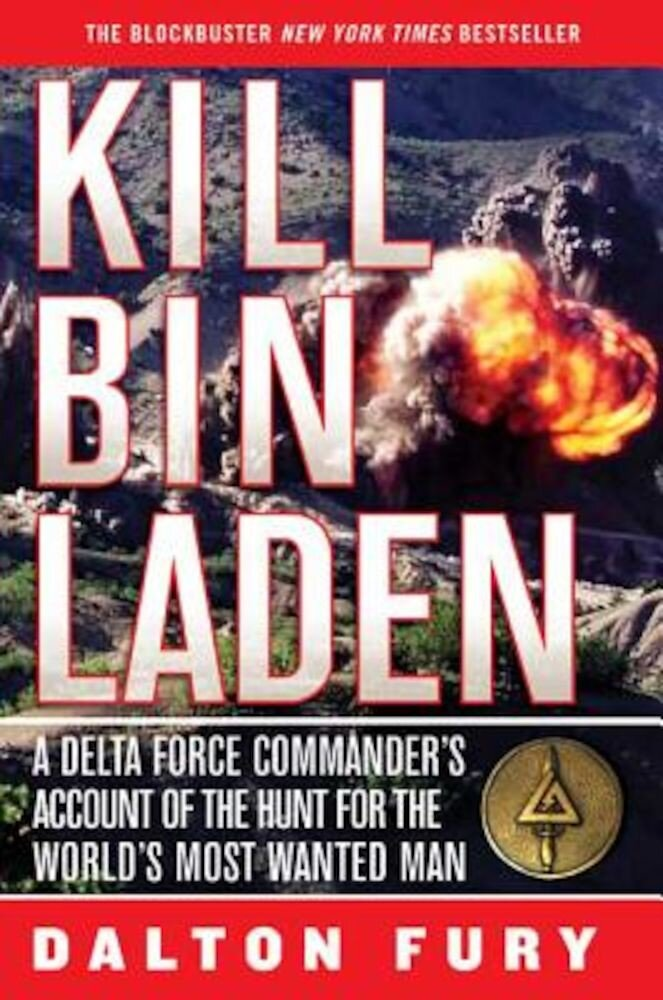 Kill Bin Laden: A Delta Force Commander's Account of the Hunt for the World's Most Wanted Man, Paperback