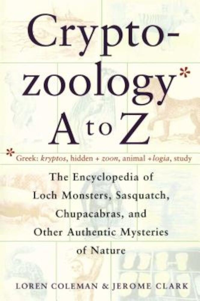 Cryptozoology A to Z: The Encyclopedia of Loch Monsters Sasquatch Chupacabras and Other Authentic M, Paperback