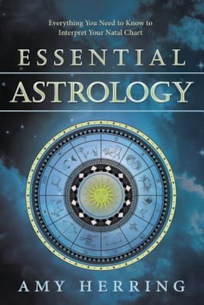 Essential Astrology: Everything You Need to Know to Interpret Your Natal Chart, Paperback