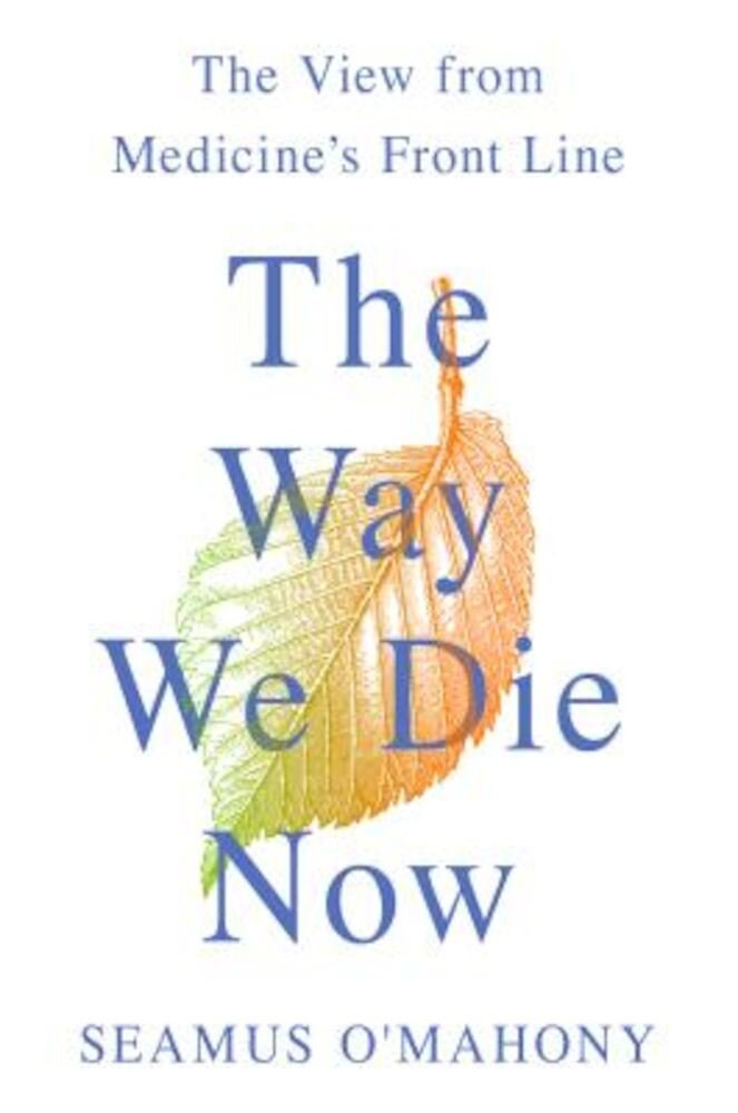 The Way We Die Now: The View from Medicine's Front Line, Hardcover