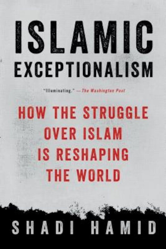 Islamic Exceptionalism: How the Struggle Over Islam Is Reshaping the World, Paperback