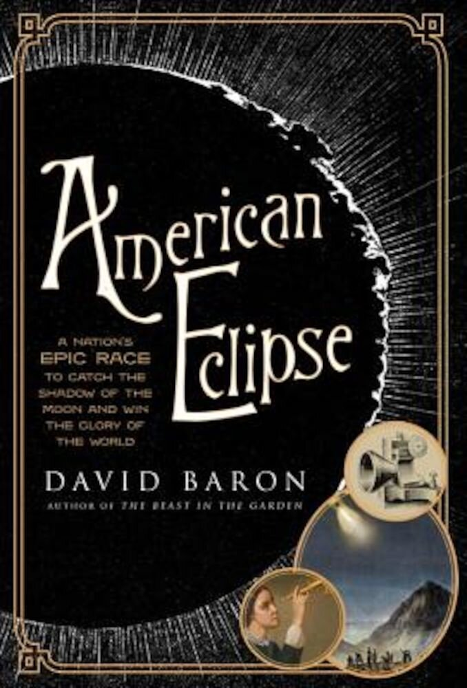 American Eclipse: A Nation's Epic Race to Catch the Shadow of the Moon and Win the Glory of the World, Hardcover