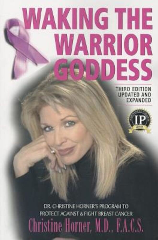 Waking the Warrior Goddess: Dr. Christine Horner's Program to Protect Against & Fight Breast Cancer, Paperback
