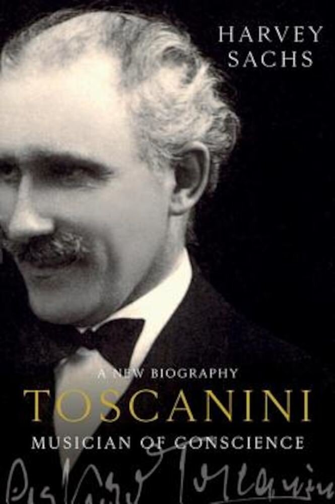 Toscanini: Musician of Conscience, Hardcover