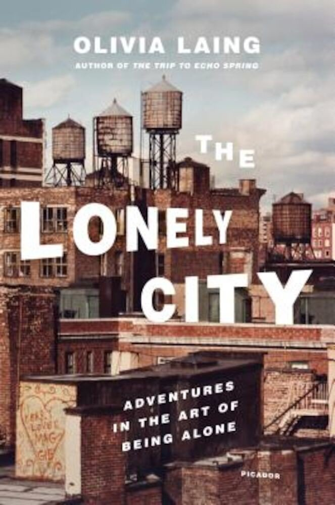 The Lonely City: Adventures in the Art of Being Alone, Hardcover