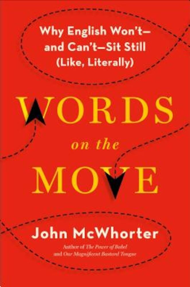 Words on the Move: Why English Won't - And Can't - Sit Still (Like, Literally), Hardcover
