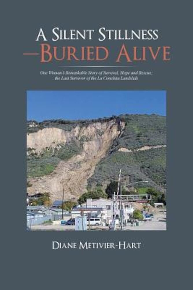 A Silent Stillness-Buried Alive: One Woman's Remarkable Story of Survival, Hope and Rescue; The Last Survivor of the La Conchita Landslide, Paperback