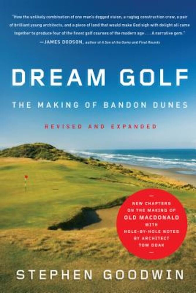 Dream Golf: The Making of Bandon Dunes, Hardcover