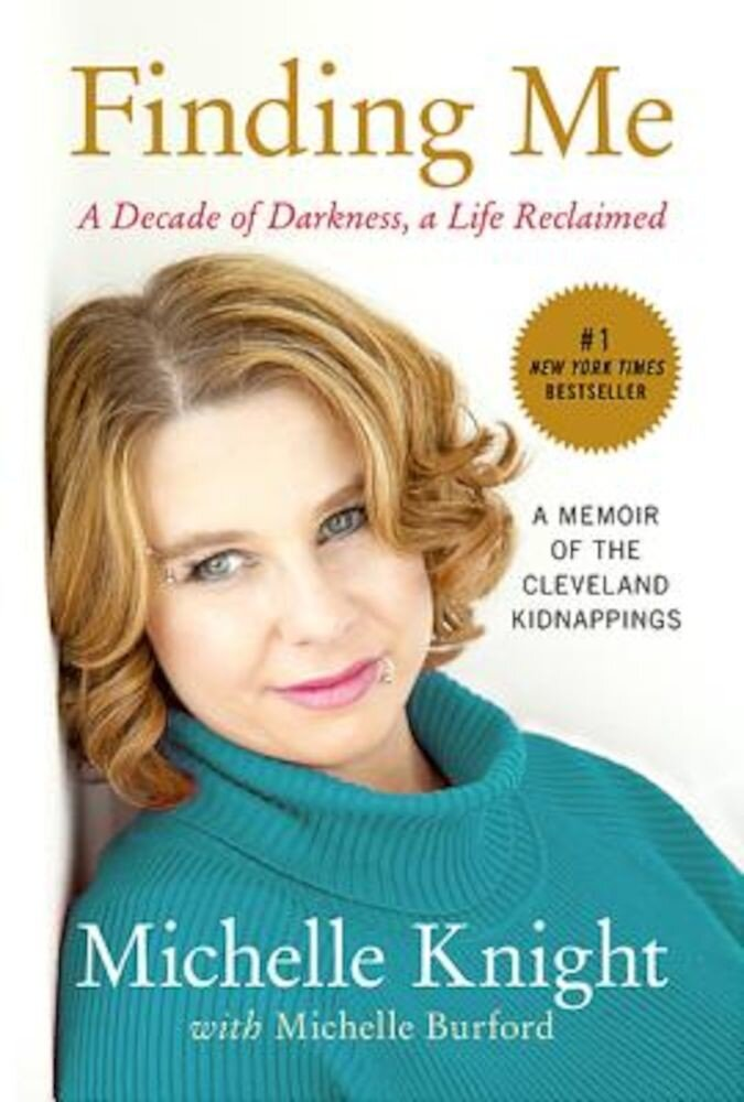 Finding Me: A Decade of Darkness, a Life Reclaimed: A Memoir of the Cleveland Kidnappings, Paperback