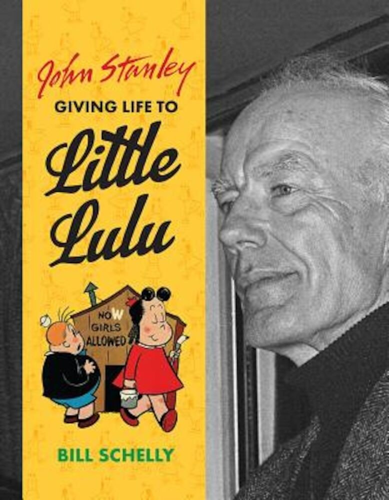 John Stanley: Giving Life to Little Lulu, Hardcover
