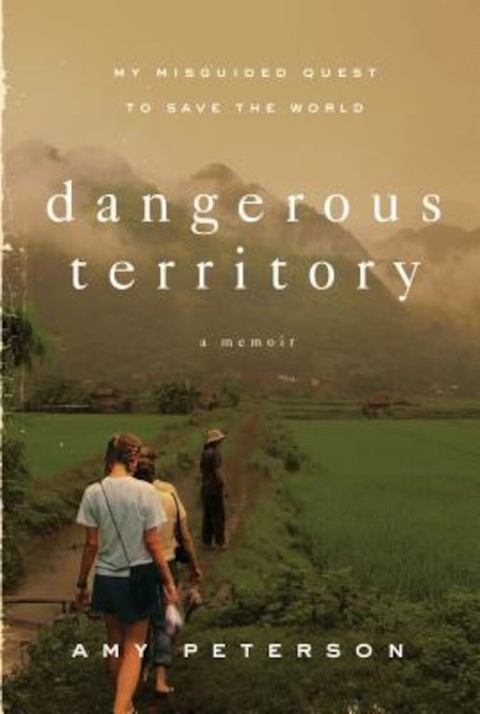 Dangerous Territory: My Misguided Quest to Save the World, Paperback