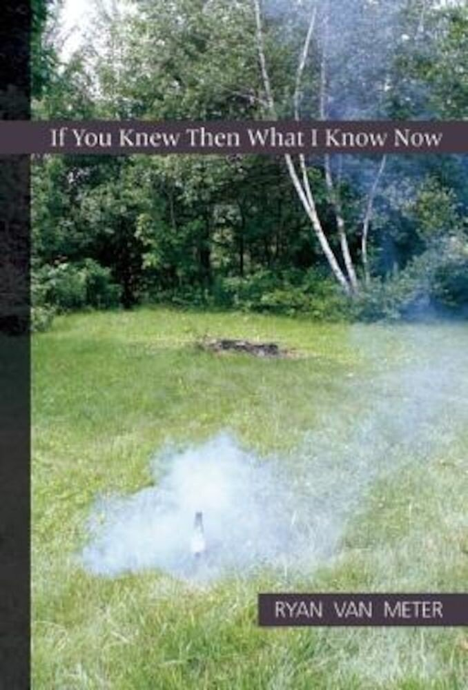 If You Knew Then What I Know Now, Paperback