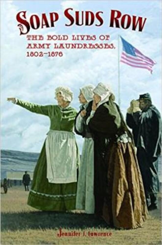 Soap Suds Row: The Bold Lives of Army Laundresses 1802-1876, Paperback