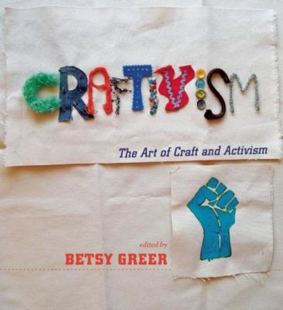 Craftivism: The Art of Craft and Activism, Paperback