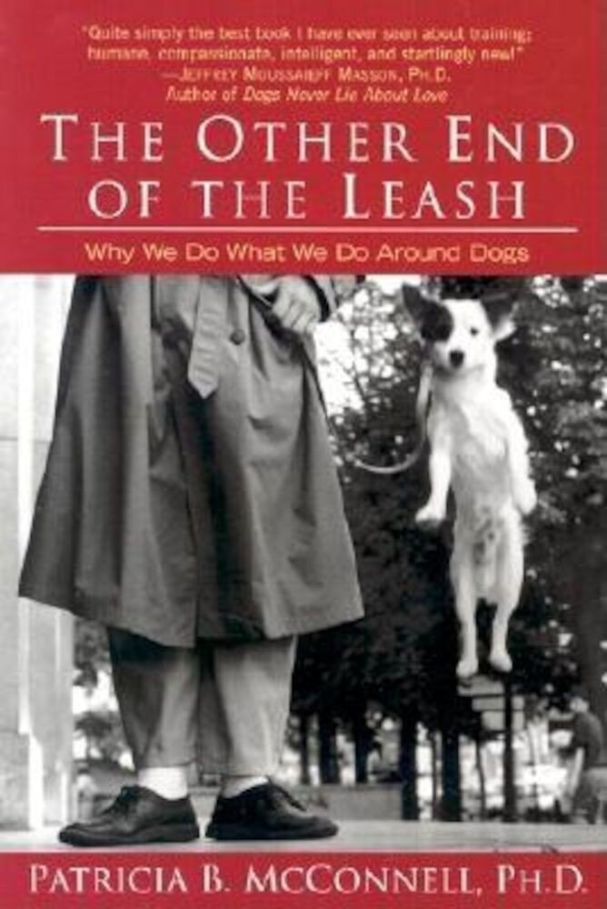 The Other End of the Leash: Why We Do What We Do Around Dogs, Paperback