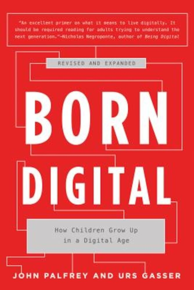 Born Digital: How Children Grow Up in a Digital Age, Paperback