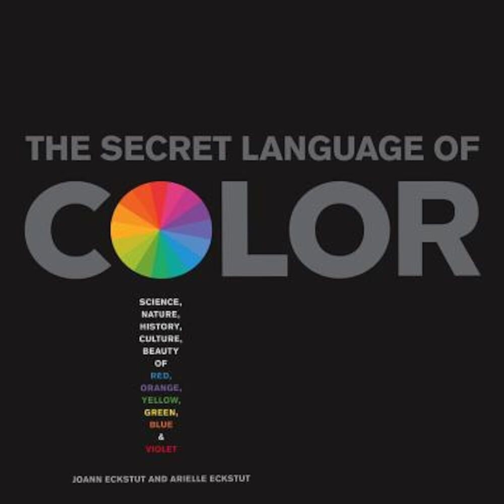 Secret Language of Color: Science, Nature, History, Culture, Beauty of Red, Orange, Yellow, Green, Blue, & Violet, Hardcover