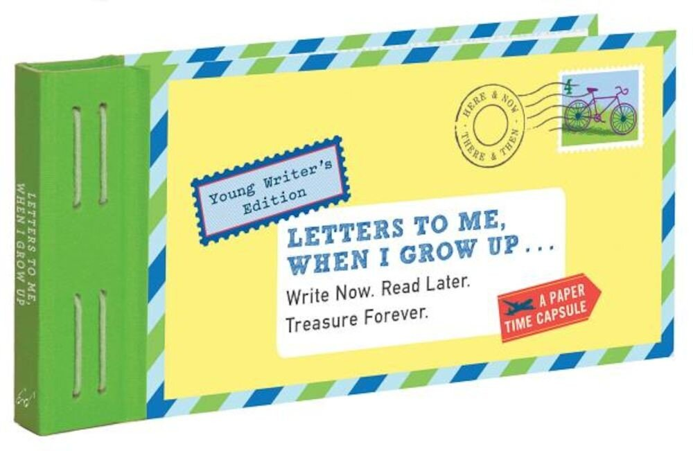 Letters to Me, When I Grow Up: Write Now. Read Later. Treasure Forever., Hardcover