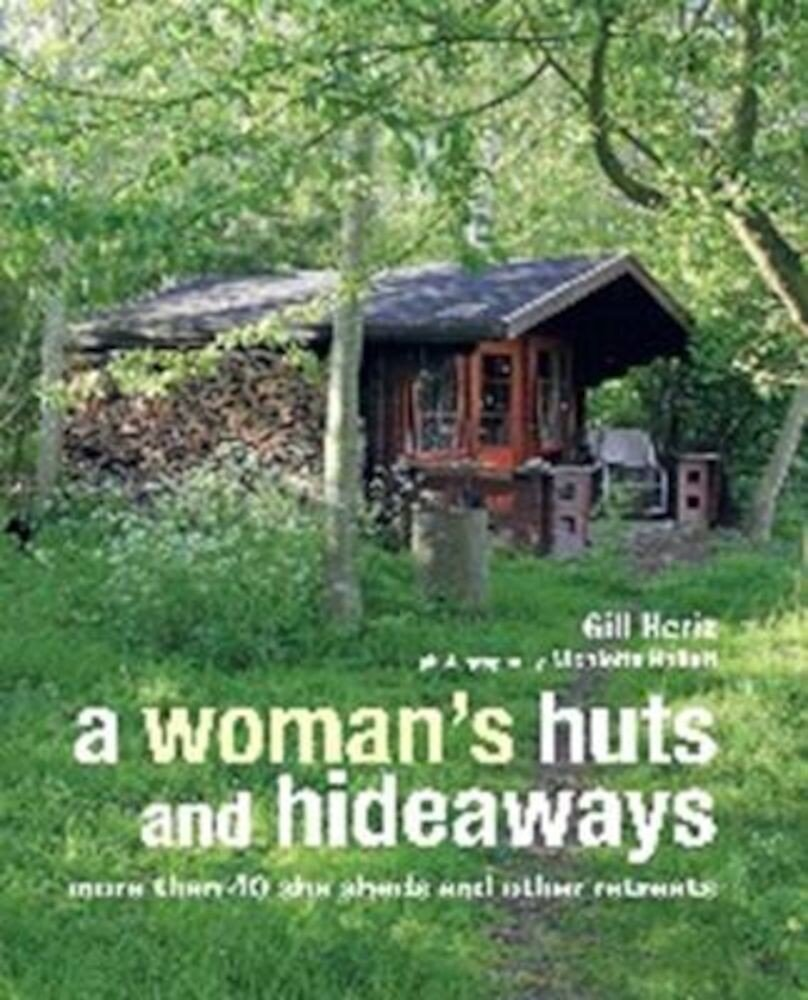 A Woman's Huts and Hideaways: More Than 40 She Sheds and Other Retreats, Hardcover