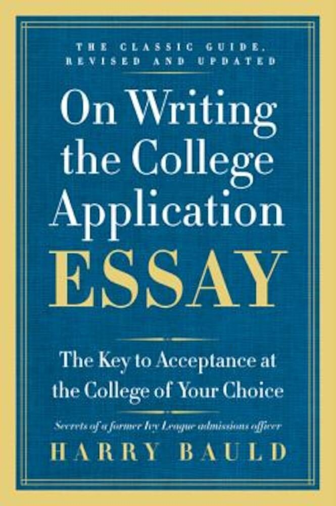 On Writing the College Application Essay: The Key to Acceptance at the College of Your Choice, Paperback