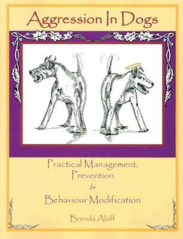 Aggression in Dogs: Practical Management, Prevention and Behavior Modification, Paperback