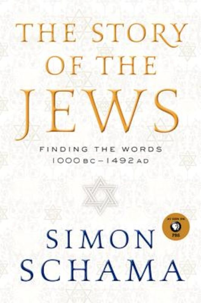 The Story of the Jews: Finding the Words 1000 BC-1492 AD, Hardcover