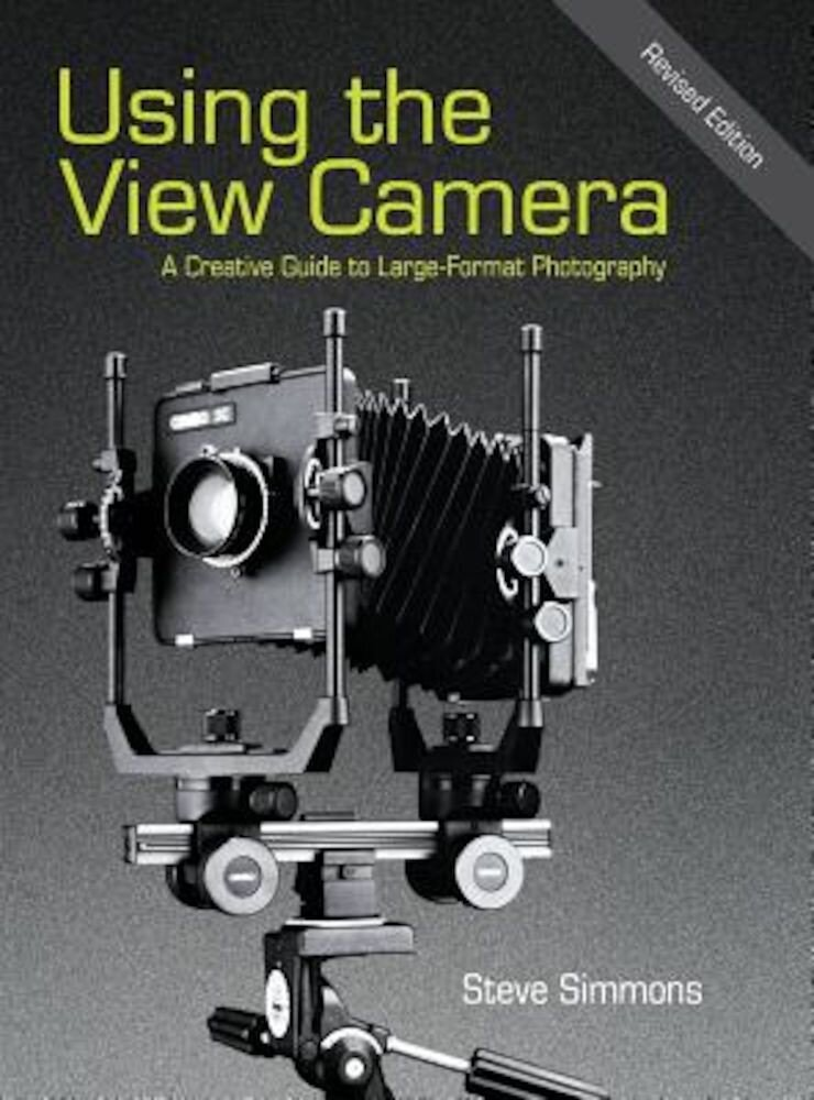 Using the View Camera: A Creative Guide to Large Format Photography, Hardcover