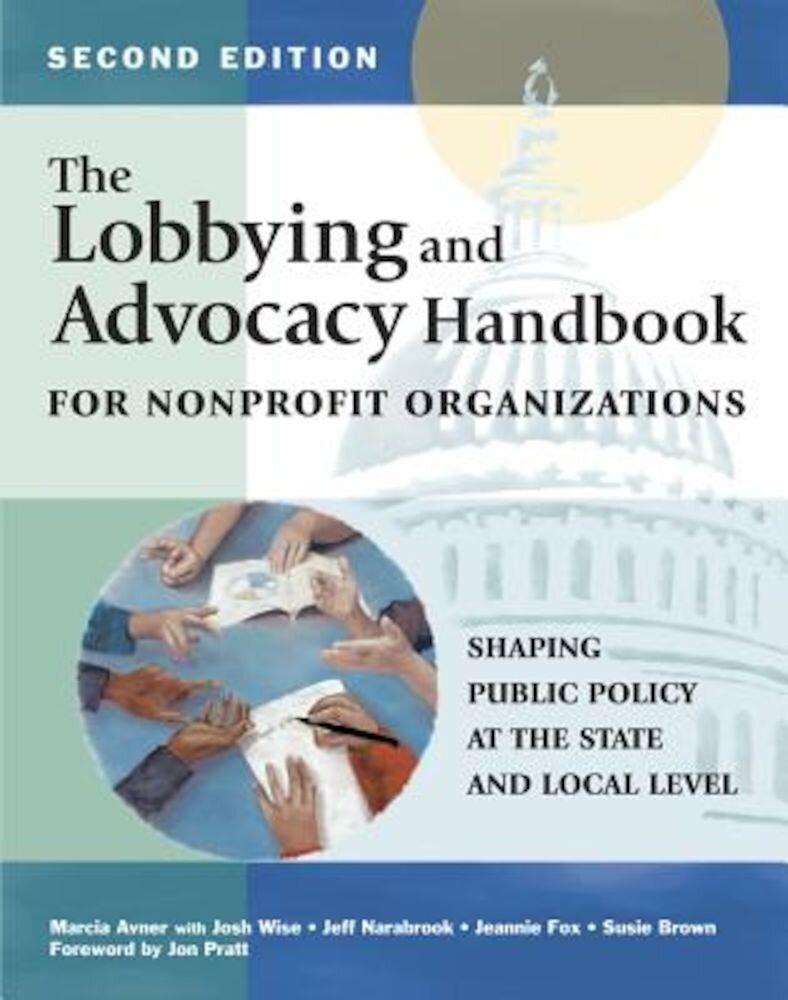 The Lobbying and Advocacy Handbook for Nonprofit Organizations, Second Edition: Shaping Public Policy at the State and Local Level, Paperback