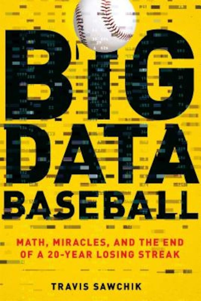 Big Data Baseball: Math, Miracles, and the End of a 20-Year Losing Streak, Paperback