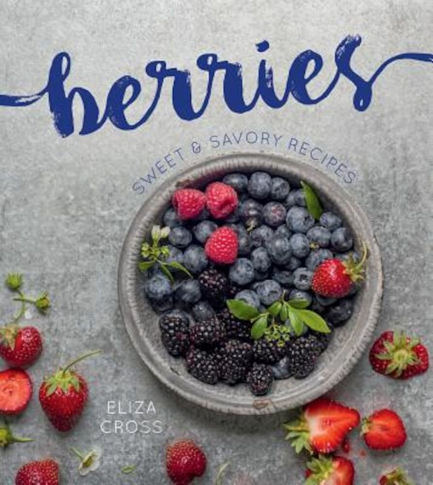 Berries: Sweet & Savory Recipes, Hardcover