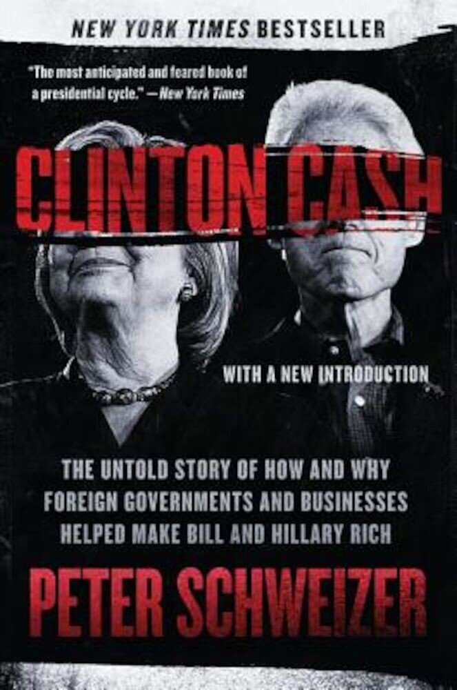 Clinton Cash: The Untold Story of How and Why Foreign Governments and Businesses Helped Make Bill and Hillary Rich, Paperback