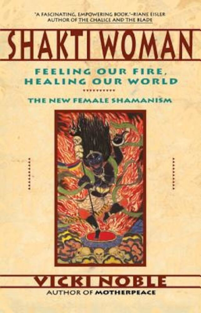 Shakti Woman: Feeling Our Fire, Healing Our World, Paperback