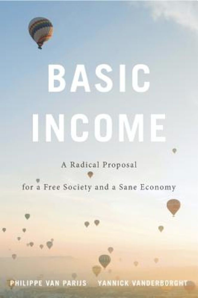 Basic Income: A Radical Proposal for a Free Society and a Sane Economy, Hardcover