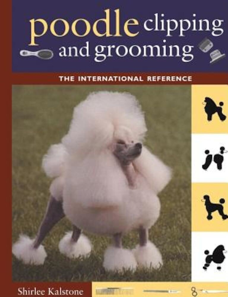 Poodle Clipping and Grooming: The International Reference, Hardcover