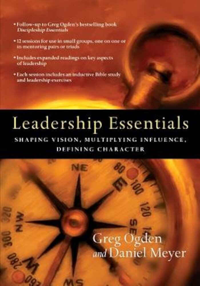 Leadership Essentials: Shaping Vision, Multiplying Influence, Defining Character, Paperback