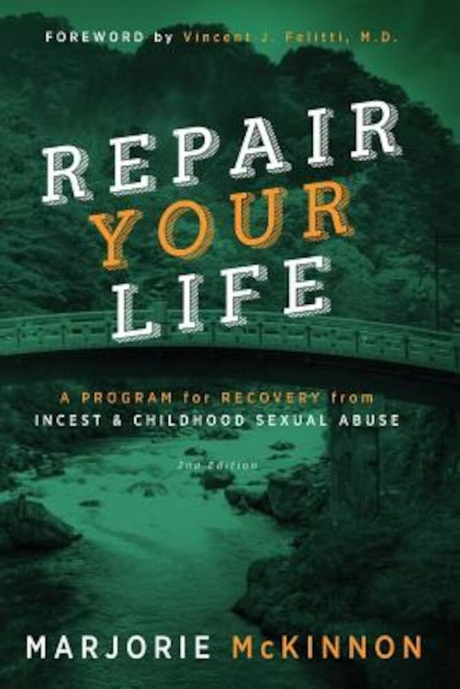 Repair Your Life: A Program for Recovery from Incest & Childhood Sexual Abuse, 2nd Edition, Paperback