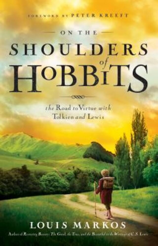 On the Shoulders of Hobbits: The Road to Virtue with Tolkien and Lewis, Paperback