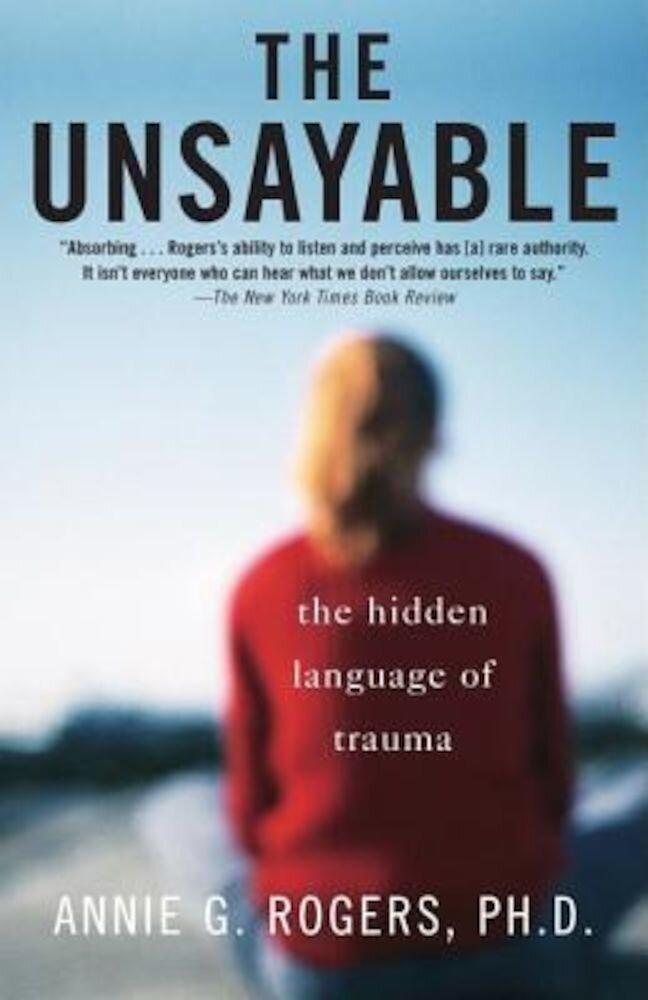 The Unsayable: The Hidden Language of Trauma, Paperback