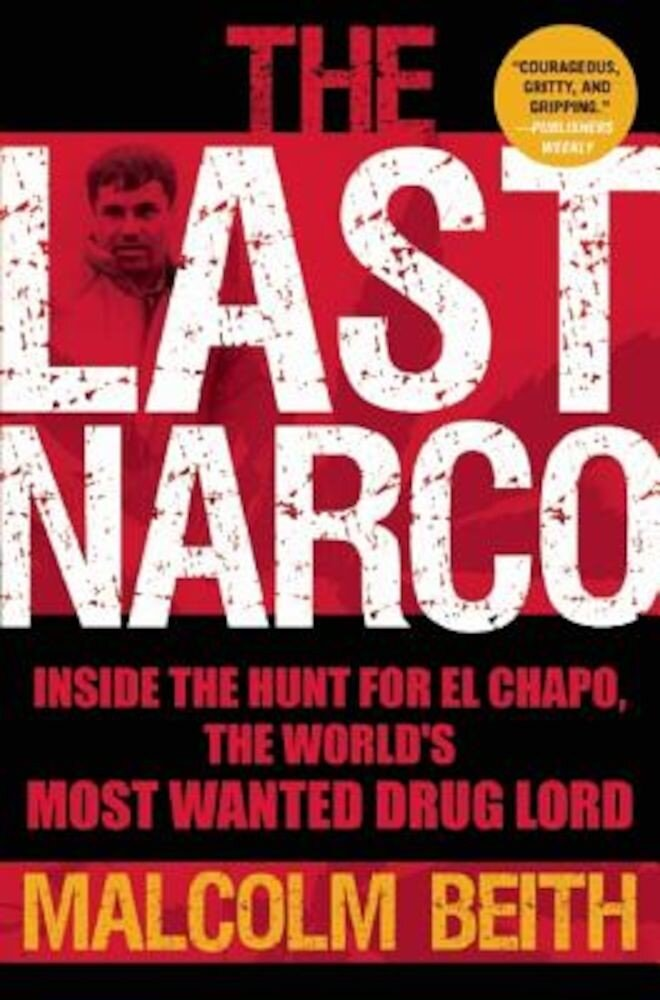 The Last Narco: Inside the Hunt for El Chapo, the World's Most Wanted Drug Lord, Paperback