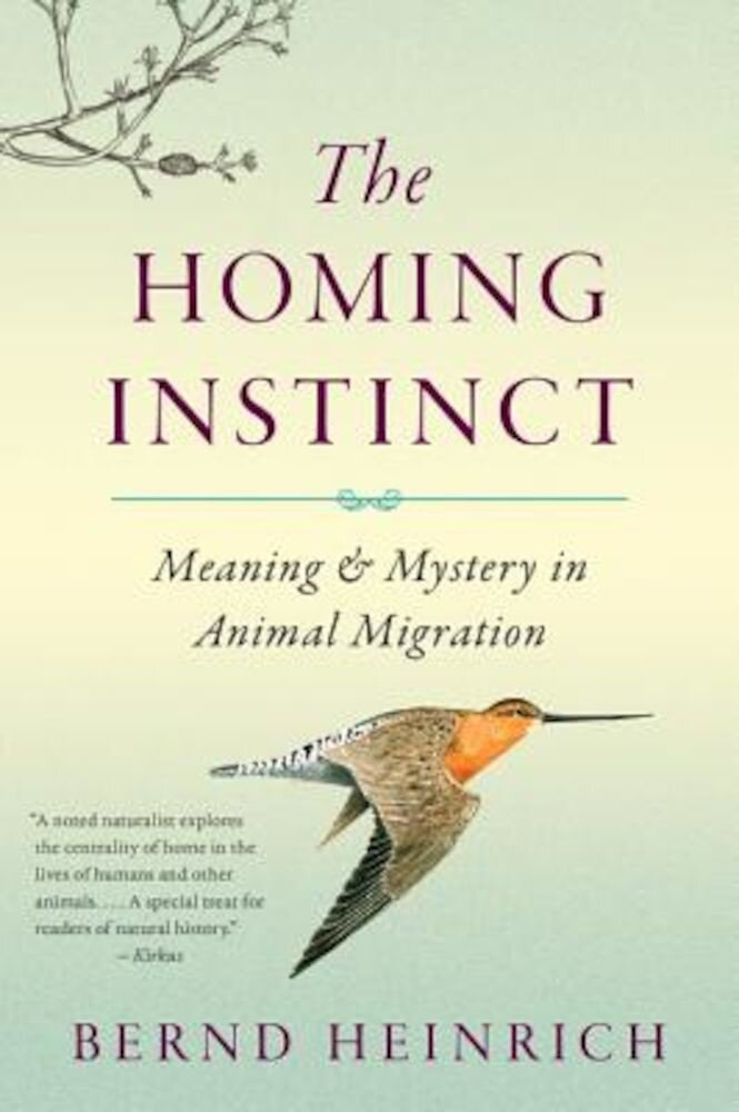 The Homing Instinct: Meaning and Mystery in Animal Migration, Paperback