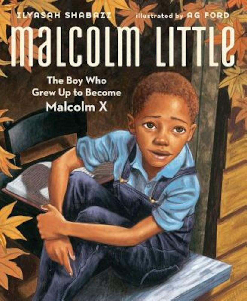 Malcolm Little: The Boy Who Grew Up to Become Malcolm X, Hardcover