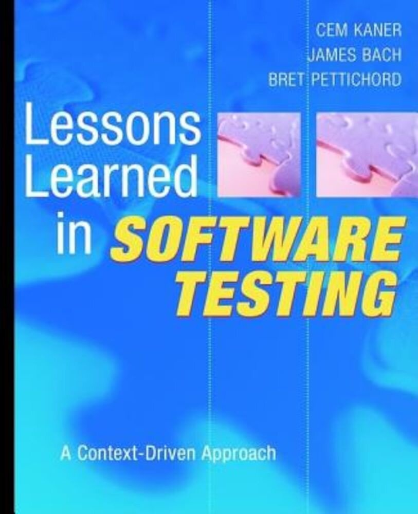 Lessons Learned in Software Testing: A Context-Driven Approach, Paperback