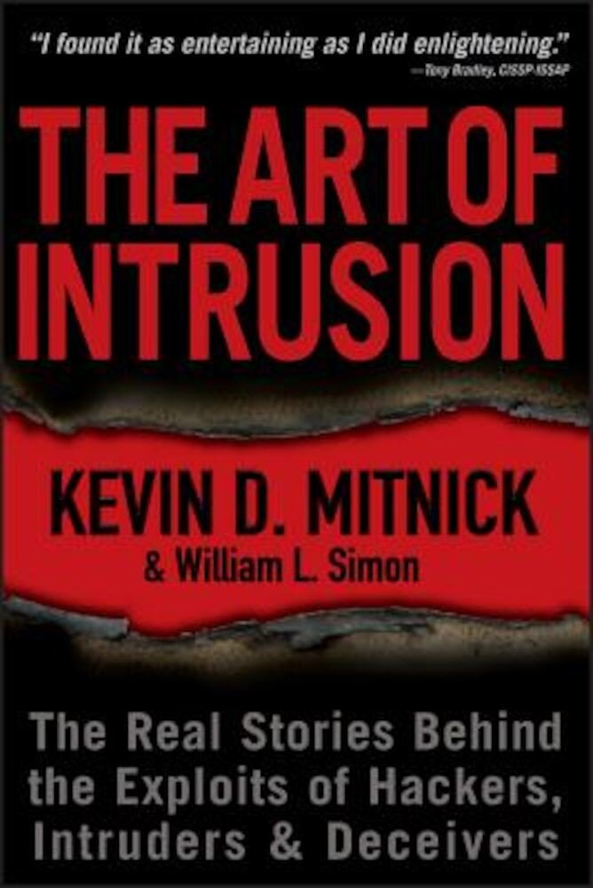 The Art of Intrusion: The Real Stories Behind the Exploits of Hackers, Intruders & Deceivers, Paperback