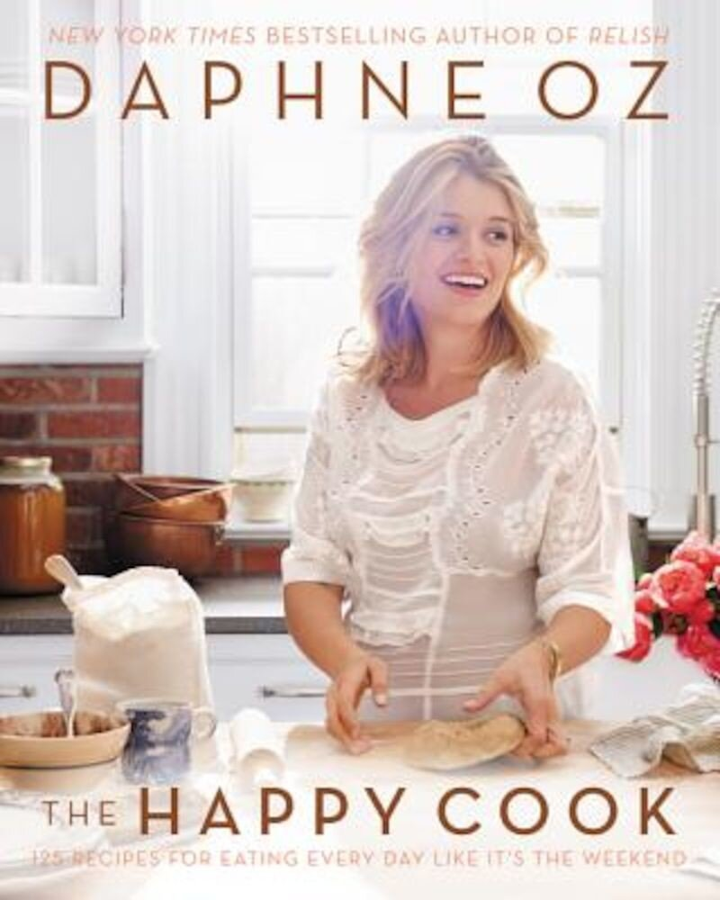 The Happy Cook: 125 Recipes for Eating Every Day Like It's the Weekend, Hardcover