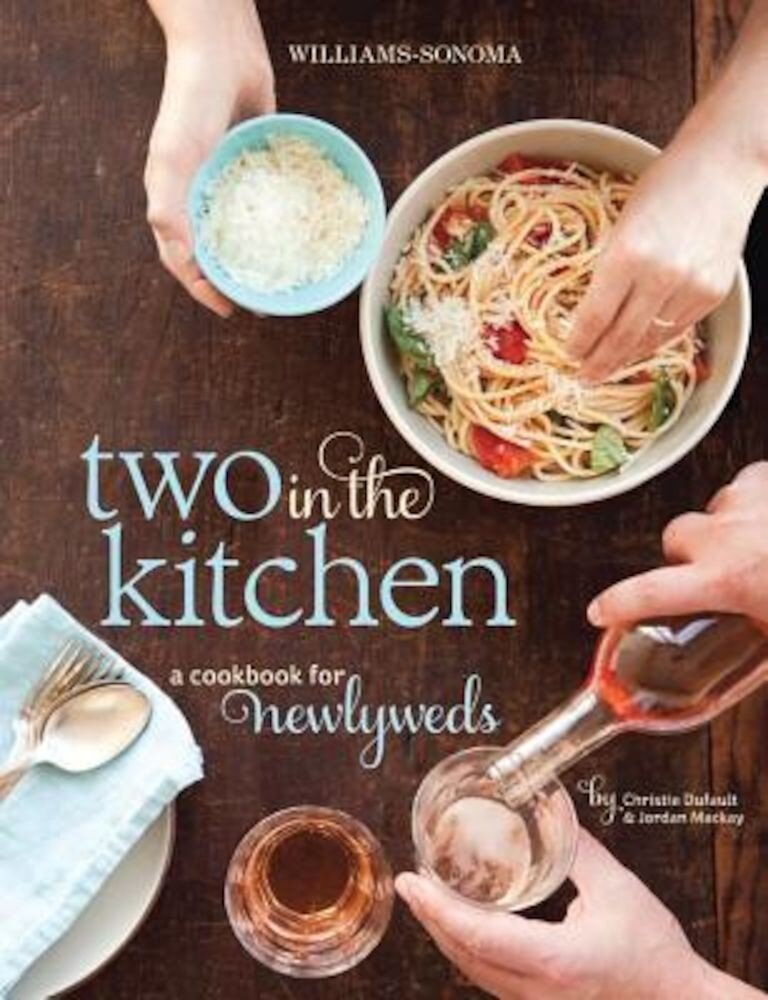 Two in the Kitchen (Williams-Sonoma): A Cookbook for Newlyweds, Hardcover
