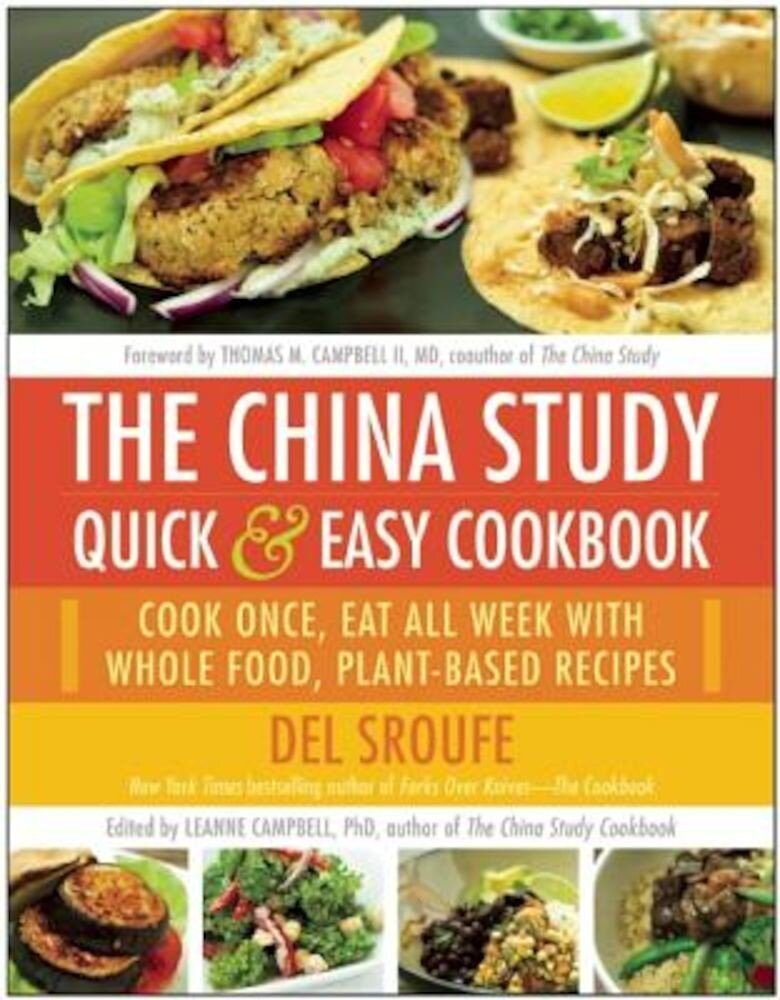 The China Study Quick & Easy Cookbook: Cook Once, Eat All Week with Whole Food, Plant-Based Recipes, Paperback